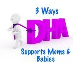 3 Ways DHA Supports Moms and Babies